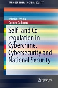Download ebook Self- & Co-regulation in Cybercrime, Cybersecurity & National Security