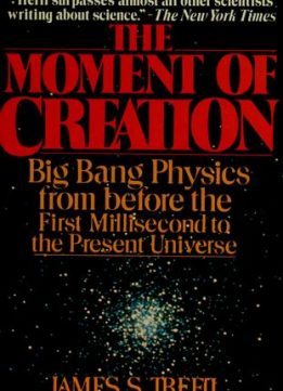 Download ebook The Moment of Creation: Big Bang Physics from Before the First Millisecond to the Present Universe