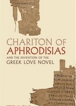 Download ebook Chariton of Aphrodisias & the Invention of the Greek Love Novel