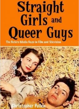 Download ebook Straight Girls & Queer Guys: The Hetero Media Gaze in Film & Television