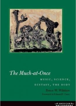 Download ebook The Much-at-Once: Music, Science, Ecstasy, the Body