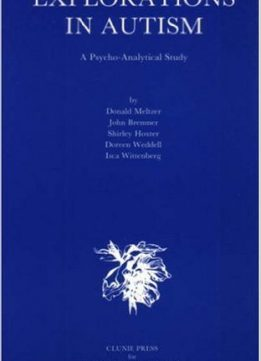 Download ebook Explorations in Autism: A Psychoanalytic Study