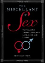 Miscellany of Sex: Tantalizing Travels Through Love and Libido