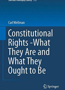 Download ebook Constitutional Rights -What They Are & What They Ought to Be