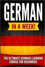 German in a Week!: The Ultimate German Learning Course for Beginners