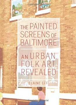 Download ebook The Painted Screens of Baltimore: An Urban Folk Art Revealed