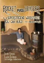 Rocket Mass Heaters: Superefficient Woodstoves YOU Can Build