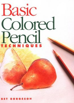 Download ebook Basic Coloured Pencil Techniques