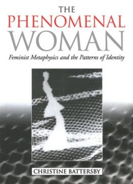Download ebook The Phenomenal Woman: Feminist Metaphysics & the Patterns of Identity