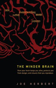 Download ebook The Minder Brain: How Your Brain Keeps You Alive, Protects You from Danger, & Ensures that You Reproduce