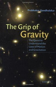 Download ebook The Grip of Gravity: The Quest to Understand the Laws of Motion & Gravitation