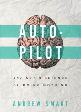 Download ebook Autopilot: The Art & Science of Doing Nothing