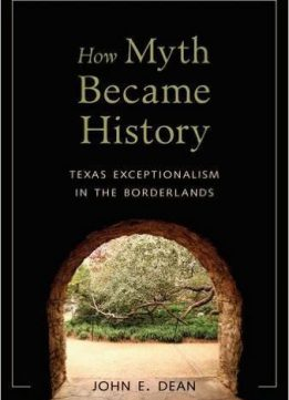 Download ebook How Myth Became History: Texas Exceptionalism in the Borderlands
