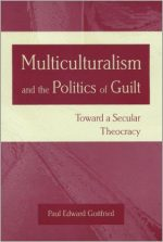 Multiculturalism and the Politics of Guilt: Towards a Secular Theocracy