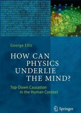 Download ebook How Can Physics Underlie the Mind?