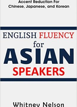 Download ebook English Fluency For Asian Speakers: Accent Reduction For Chinese, Japanese, & Korean