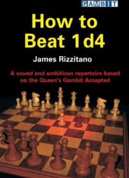 Download ebook How to Beat 1 D4: A Sound & Ambitious Repertoire Based on the Queen's Gambit Accepted