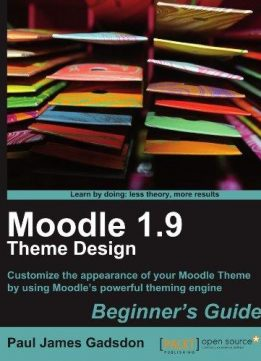 Download ebook Moodle 1.9 Theme Design: Beginner's Guide
