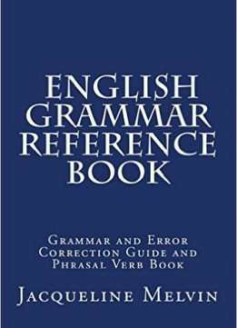 Download ebook English Grammar Reference Book: Grammar & Error Correction Guide & Phrasal Verb Book