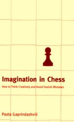 Imagination in Chess: How to Think Creatively and Avoid Foolish Mistakes