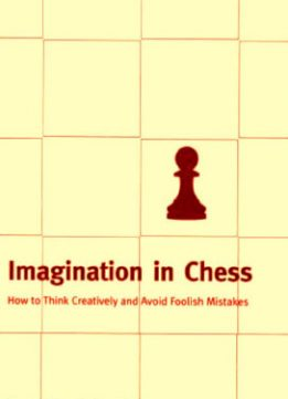 Download ebook Imagination in Chess: How to Think Creatively & Avoid Foolish Mistakes