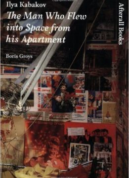 Download ebook Ilya Kabakov: The Man Who Flew into Space from His Apartment