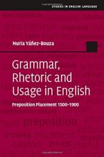 Grammar, Rhetoric and Usage in English: Preposition Placement 1500-1900