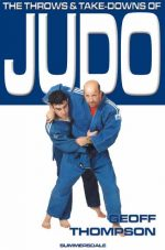 The Throws and Takedowns of Judo (Take Downs &Throws)