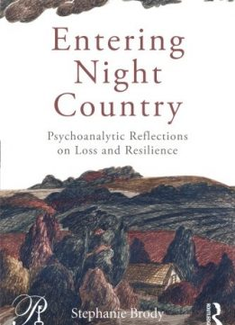 Download ebook Entering Night Country: Psychoanalytic Reflections on Loss & Resilience
