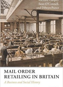 Download ebook Mail Order Retailing in Britain: A Business & Social History