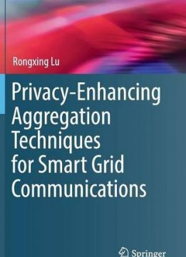 Download ebook Privacy-Enhancing Aggregation Techniques for Smart Grid Communications