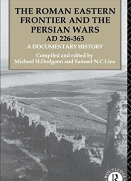 Download ebook The Roman Eastern Frontier & the Persian Wars AD 226-363
