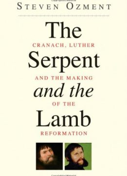 Download ebook The Serpent & the Lamb: Cranach, Luther, & the Making of the Reformation