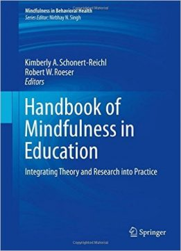 Download ebook Handbook of Mindfulness in Education: Integrating Theory & Research into Practice