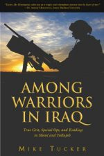 Among Warriors in Iraq: True Grit, Special Ops, and Raiding in Mosul and Fallujah