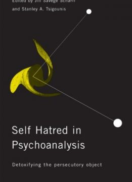 Download ebook Self-Hatred in Psychoanalysis: Detoxifying the Persecutory Object