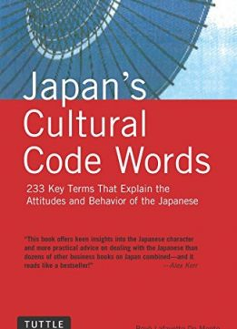 Download ebook Japan's Cultural Code Words: 233 Key Terms That Explain the Attitudes & Behavior of the Japanese