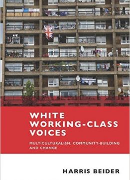 Download ebook White Working Class Voices: Multiculturalism, Community-Building & Change