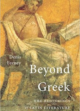 Download ebook Beyond Greek: The Beginnings of Latin Literature
