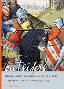 Download ebook Outsiders: The Humanity & Inhumanity of Giants in Medieval French Prose Romance