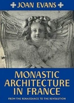 Download ebook Monastic Architecture in France: From the Renaissance to the Revolution