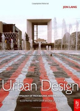 Download ebook Urban Design: A typology of Procedures & Products. Illustrated with over 50 Case Studies