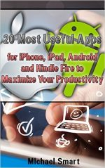20 Most Useful Apps for iPhone, iPad, Android and Kindle Fire to Maximize Your Productivity
