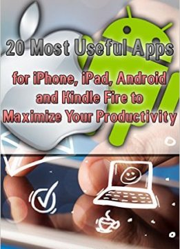 Download ebook 20 Most Useful Apps for iPhone, iPad, Android & Kindle Fire to Maximize Your Productivity