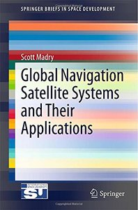 Download ebook Global Navigation Satellite Systems & Their Applications