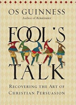 Download ebook Fool's Talk: Recovering the Art of Christian Persuasion