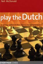 Play the Dutch: An Opening Repertoire For Black Based On The Leningrad Variation by Neil McDonald