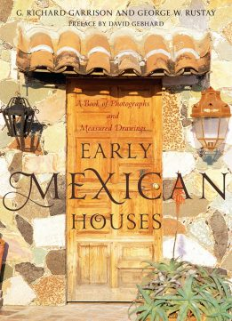 Download ebook Early Mexican Houses: A Book of Photographs & Measured Drawings