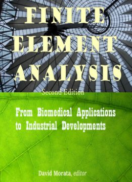 Download ebook Finite Element Analysis: From Biomedical Applications to Industrial Developments