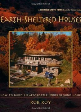 Download ebook Earth-Sheltered Houses: How to Build an Affordable Underground Home